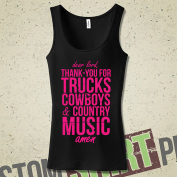 Dear Lord, Thank-you For Trucks, Cowboys, and Country Music Tank - Funny - Humor - Girl - Redneck - Cowgirl - Country Music - Horses