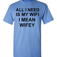 All I Need Is My Wifi I Mean Wifey