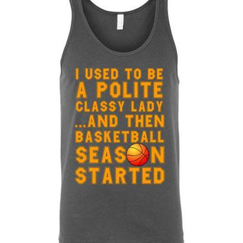 I Used to be a Polite Classy Lady And Then Basketball Season Started Unisex Tank Top