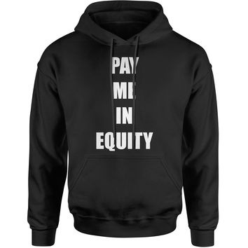 Pay Me In Equity Adult Hoodie Sweatshirt