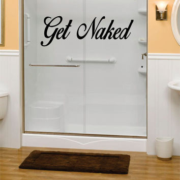 Get Naked Version 2 Bathroom Shower Quote Decal Sticker Wall Vinyl Decor Art