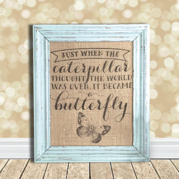 Just When the Caterpillar Thought the World Was Over - Burlap Art Print - Vintage Farmhouse Shabby Chic - Perseverance