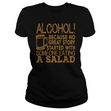 Alcohol because no great story ever started with someone eating a salad Premium Fitted Ladies Tee