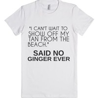 Said No Ginger Ever-Female White T-Shirt
