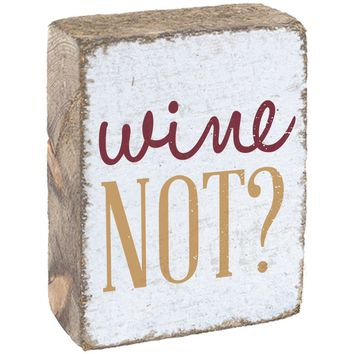 Wine Not? | Wood Block Sitter | 6-in