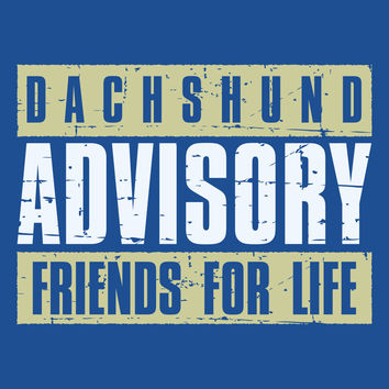 Dachshund Advisory Friends For Life T-Shirt