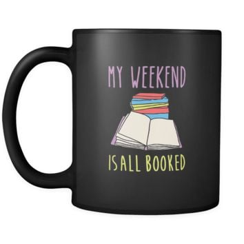 Book reading My weekend is all booked 11oz Black Mug