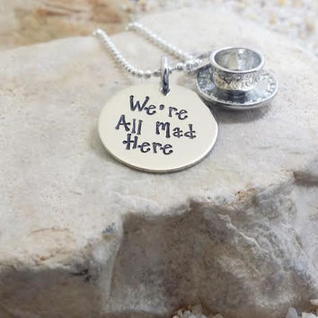 Jewelry - Necklace - Disney - Disney Jewelry - We're All Mad Here - Alice in Wonderland - Tea - Gift - Gift for Her - Hand Stamped