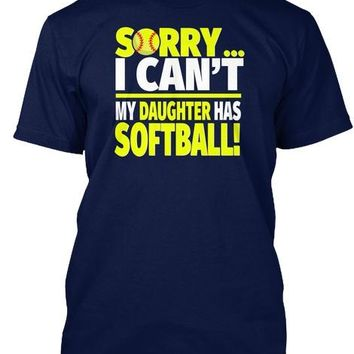 Sorry I Can't My Daughter Has Softball Hanes Tagless Tee