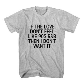 T-Shirt If The Love Don't Feel Like 90s R&B Then I Don't Want It