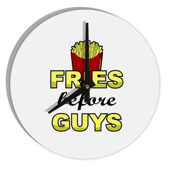 "Fries Before Guys 8"" Round Wall Clock  by TooLoud"
