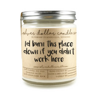 """Co-Worker """"Burn this place down""""  - 8oz Soy Candle"""