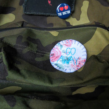 GO AWAY floral hand embroidered patch, pin on back, floral fabric with light blue felt backing, merit badge