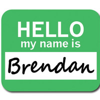 Brendan Hello My Name Is Mouse Pad