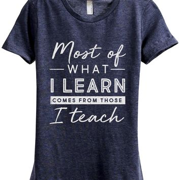 Learn Comes From Those I Teach