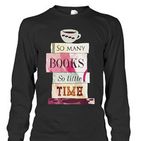 Book Long Sleeve- so many books so little time -Unisex Long Sleeve - SSID2016