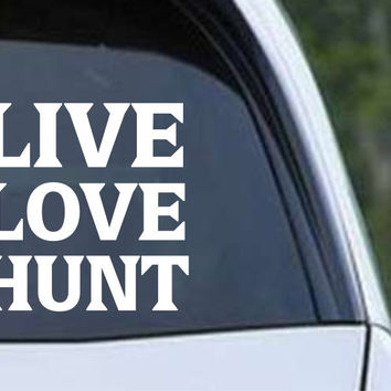 Live Love Hunt Funny Hunting HNT1-86 Die Cut Vinyl Decal Sticker