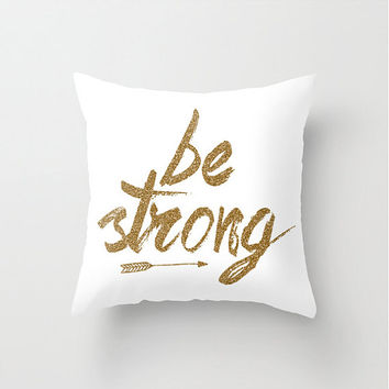 Be Strong Throw Pillow - Motivational Home Decor - Typographic Pillow Cover - Unique Home Accents - Arrow Pillow - Gold Home Decor