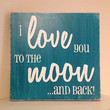 """I Love you to the Moon and Back - Hand Painted Wood Sign - 8""""x8"""""""