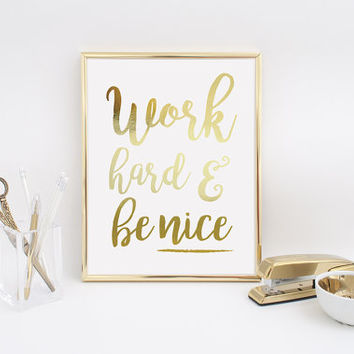 Real Gold Foil Print Work Hard and Be Nice, Motivational Poster, Inspirational Quote, Motivational Print, Office Print, Wall Art, Home Decor