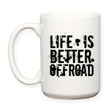 Life Is Better Offroad, Musculine, Grungy, Mud, Mudding, Offroading, 4x4, Rugged Fun, Decorative Typography 15oz Coffee Mug Dishwasher Safe