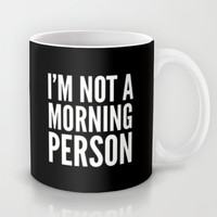 NOT A MORNING PERSON (Black) Mug by CreativeAngel | Society6