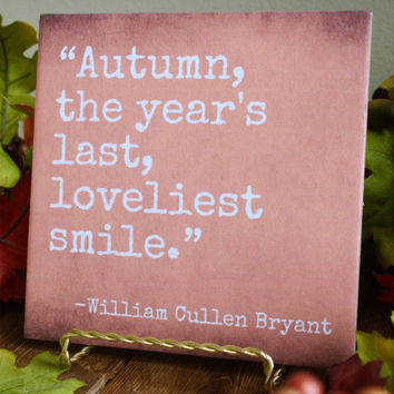 Autumn, the year's last, loveliest smile. William Cullen Bryant tile. Customize your color! Perfect Fall decor.