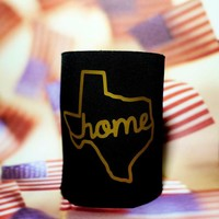 TEXAS HOME Koozie / Coolie / Coozie / Cozy / Huggy