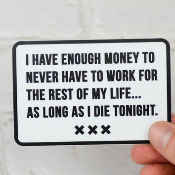 I have enough money... Vinyl Sticker