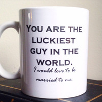 You are the luckiest guy in the world i would love to be married to me coffee mug husband coffee cup funny mug