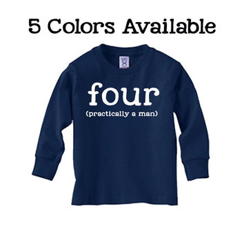Toddler 4th Birthday Shirt Long Sleeve - 5 Shirt Choices - Four Year Old Birthday Shirt - Four (Practically a Man) - Funny Four Year Shirt