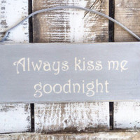 bedroom decor. new baby gift. always kiss me goodnight. custom sign. personalised gift