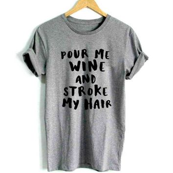 Pour Me Wine And Stroke My Hair - Women's Drinking T-shirt