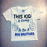 This Kid Is Going To Be A Big Brother Shirt