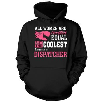 Coolest Women Become A Dispatcher Funny Gift - Hoodie