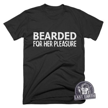 Bearded For Her Pleasure T Shirt Funny TShirts Beard Shirt Mens Tshirt Funny Tees Beard Kit Lumberjack Party Anniversary Gifts For Men