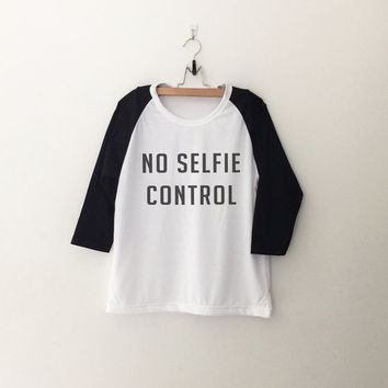 No selfie control T shirt tumblr sweatshirt teen fashion women gift summer spring fall winter outfit for school punk dope swag grunge