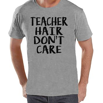 Funny Teacher Shirts - Teacher Hair Don't Care - Teacher Gift - Teacher Appreciation Gift - Funny Gift for Teacher - Men's Grey T-shirt