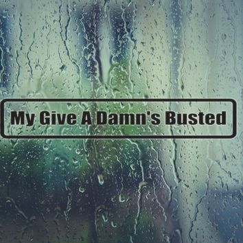 My give a damn's busted Vinyl Decal (Permanent Sticker)