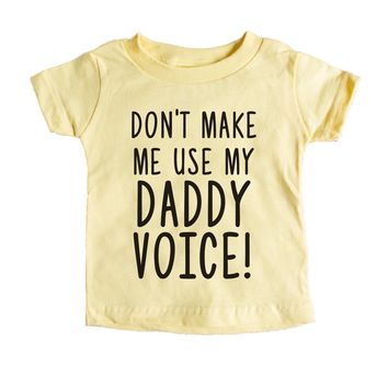 Don't Make Me Use My Daddy Voice Baby Tee