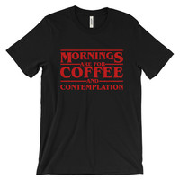 Mornings Are For Coffee And Contemplation - Jim Hopper Shirt - Stranger Things Shirt - Eleven Shirt-Barbara Shirt-Tumblr Shirt -Funny Shirt