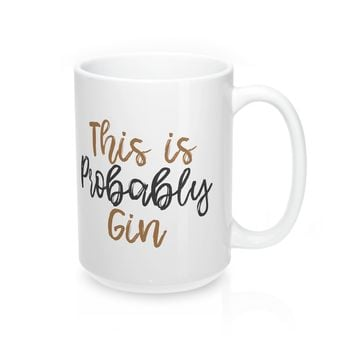 This is Probably Gin Coffee Mug