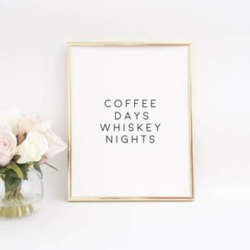 PRINTABLE ART,Whiskey print,Whiskey poster,Whiskey quote,Coffee Sign,Coffee Days Whiskey Nights,But First Coffee,Bar Decor,Bar Poster