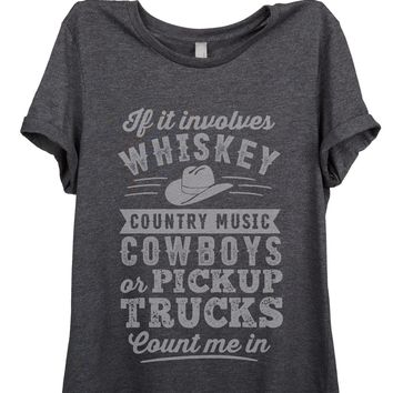 If It Involves Whiskey Country Music Cowboys or Pickup Trucks Count Me In