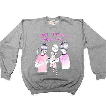 Less Catcalls More Cats -- Sweatshirt