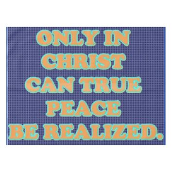 Only In Christ Can True Peace Be Realized. Tablecloth