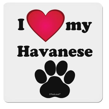 """I Heart My Havanese 4x4"""" Square Sticker by TooLoud"""