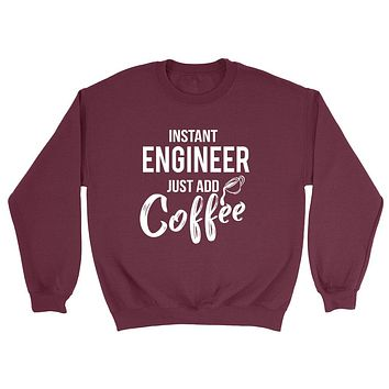 Instant engineer just add coffee  job cool university college student gift for her for him Crewneck Sweatshirt