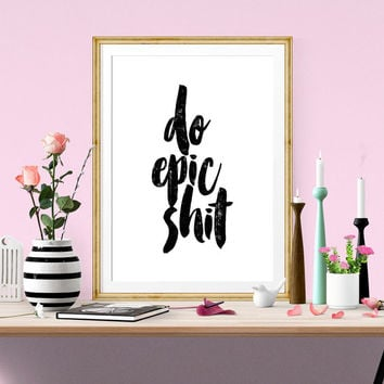 Do Epic Sh*t, Motivational Poster, Typography Print, Printable Art, Wall Decor, Wall Print, Inspirational Quote, Print Poster, Watercolor
