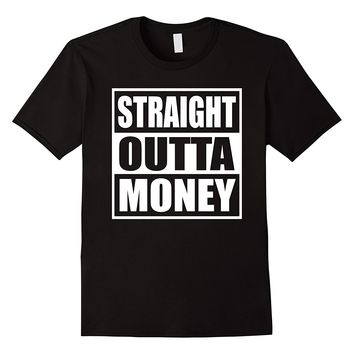Straight Outta Money Funny T-Shirt